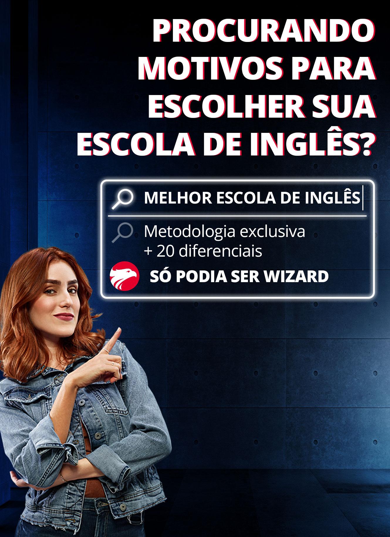 Procurando motivos para escolher sua escola de inglês? Vem pra Wizard!