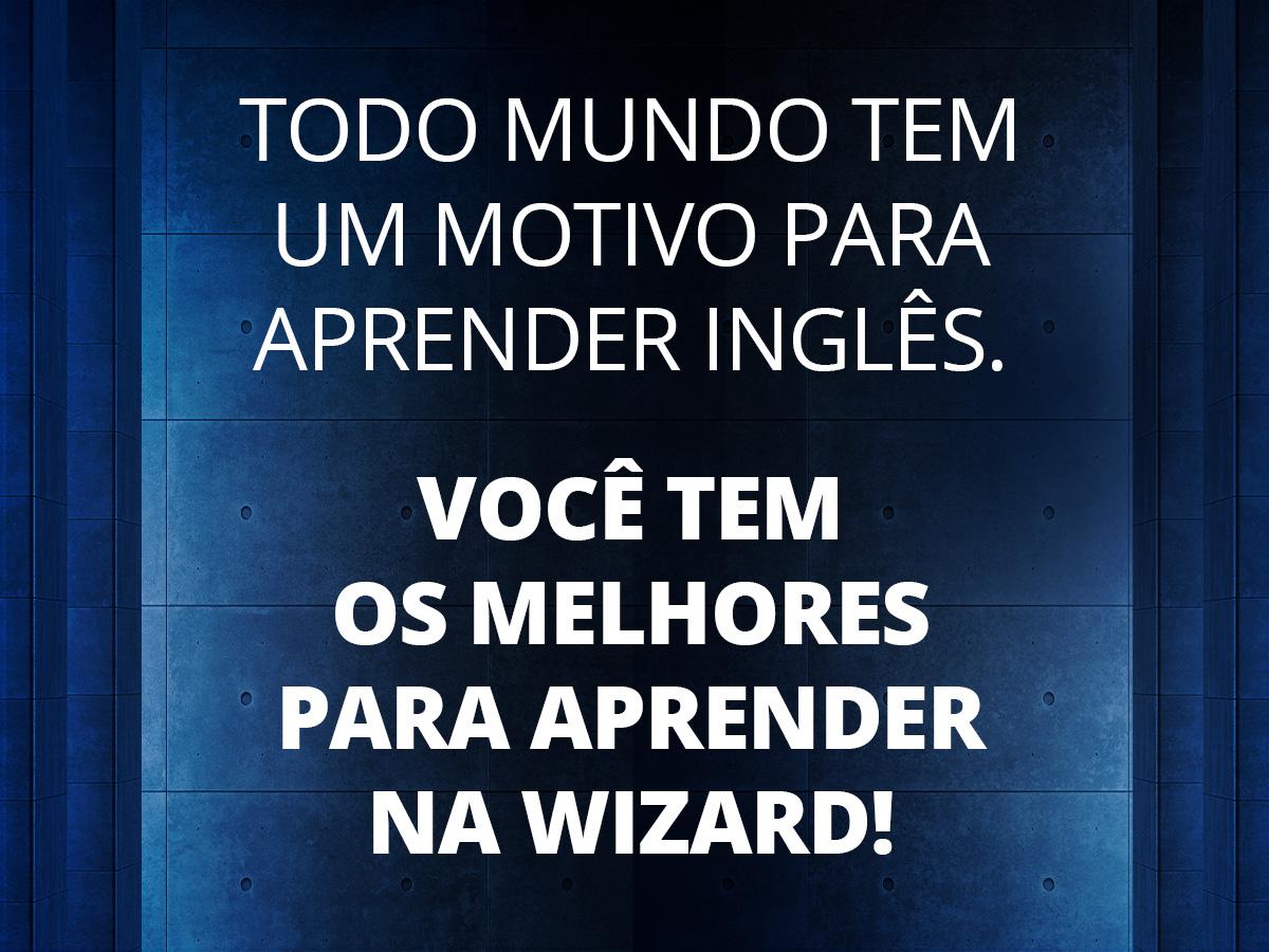 Você tem os melhores motivos para aprender na Wizard!